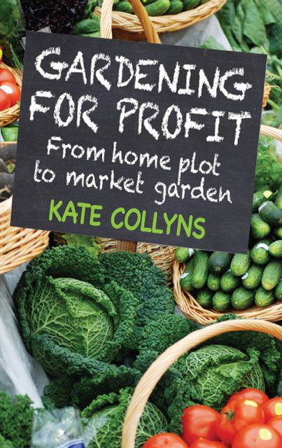 Gardening for Profit, Kate Collyns