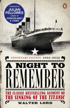 A Night to Remember, Brian Lavery, Julian Fellowes, Walter Lord