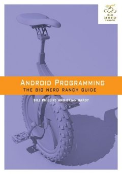 Android Programming: The Big Nerd Ranch Guide, Bill Phillips, Brian Hardy