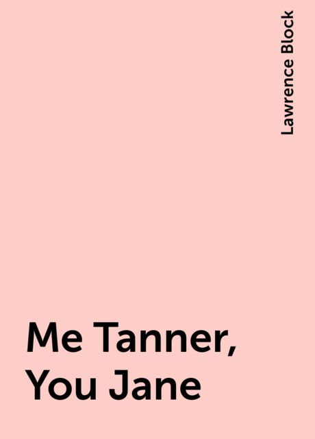 Me Tanner, You Jane, Lawrence Block