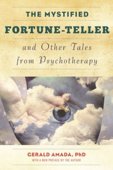 The Mystified Fortune-Teller and Other Tales from Psychotherapy, Ph. D Amada