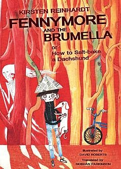 Fennymore and the Brumella, Siobhan Parkinson, David Roberts, Kirsten Reinhardt