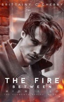 The Fire Between High & Lo (Elements #2), Brittainy Cherry