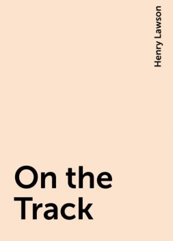 On the Track, Henry Lawson