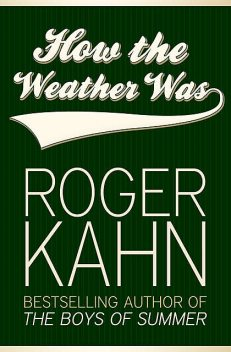 How the Weather Was, Roger Kahn
