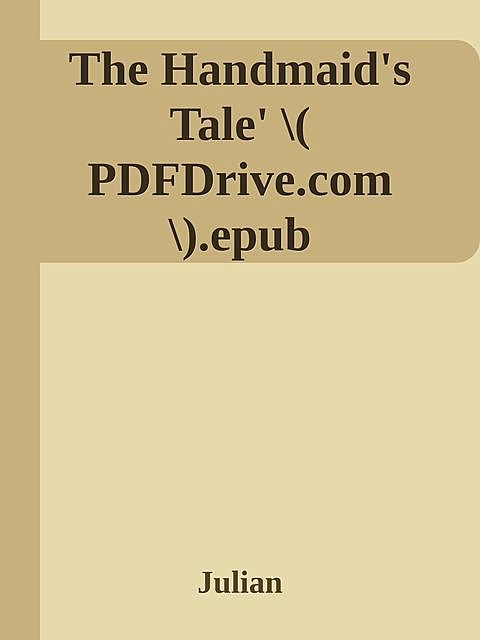 The Handmaid's Tale' \( PDFDrive.com \).epub, Julian