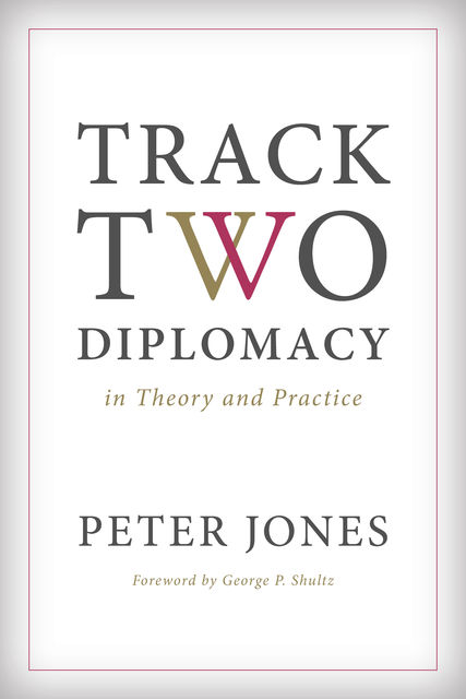 Track Two Diplomacy in Theory and Practice, Peter Jones