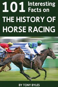 101 Interesting Facts on the History of Horse Racing, Tony Byles