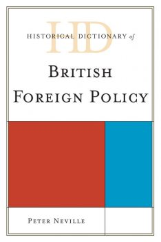 Historical Dictionary of British Foreign Policy, Peter Neville