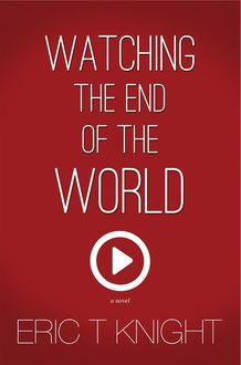 Watching the End of the World, Eric Knight