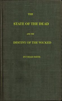 The State of the Dead and the Destiny of the Wicked, Uriah Smith