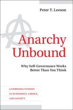 Anarchy Unbound: Why Self-Governance Works Better Than You Think, Peter Leeson