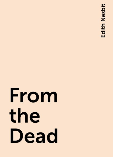 From the Dead, Edith Nesbit