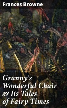 Granny's Wonderful Chair & Its Tales of Fairy Times, Frances Browne