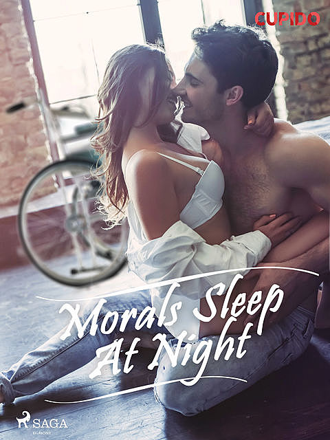 Morals sleep at night, – Cupido