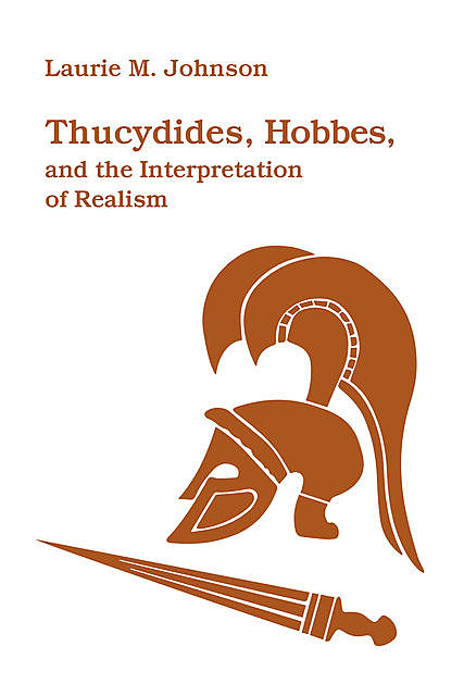 Thucydides, Hobbes, and the Interpretation of Realism, Laurie M. Johnson
