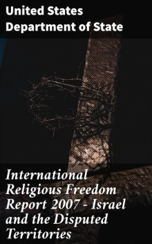 International Religious Freedom Report 2007 – Israel and the Disputed Territories, United States Department of State