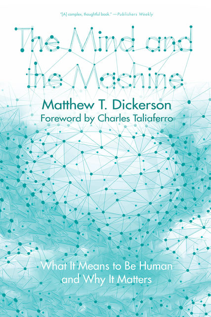 The Mind and the Machine, Matthew T.Dickerson