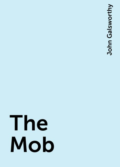 The Mob, John Galsworthy