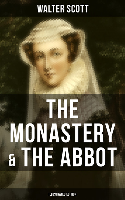 THE MONASTERY & THE ABBOT (Illustrated Edition), Walter Scott