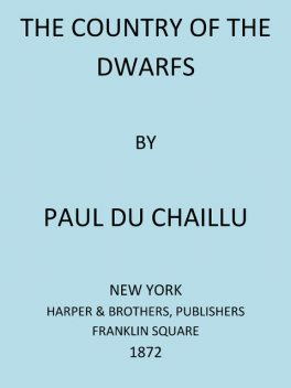 The Country of the Dwarfs, Paul B.Du Chaillu