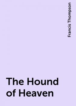 The Hound of Heaven, Francis Thompson