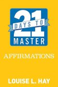 21 Days to Master Affirmations, Louise Hay