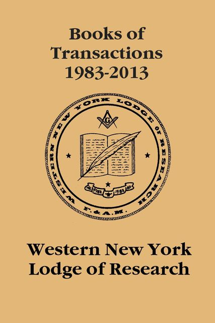 Western New York Lodge of Research: Books of Transactions 1983–2013, Western New York Lodge of Research
