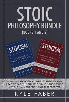 Stoic Philosophy Bundle (Books 1 and 2), Kyle Faber