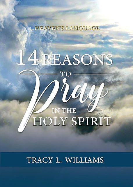 14 Reasons to Pray in The Holy Spirit, Tracy L Williams