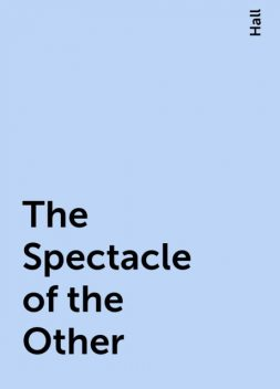 The Spectacle of the Other, Hall