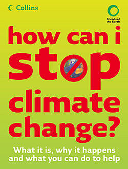 How Can I Stop Climate Change: What is it and how to help, Chris Haslam, Helen Burley