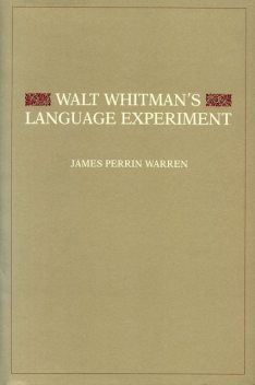 Walt Whitman's Language Experiment, James Perrin Warren