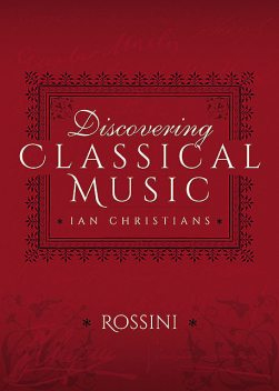 Discovering Classical Music: Rossini, Ian Christians, Sir Charles Groves CBE