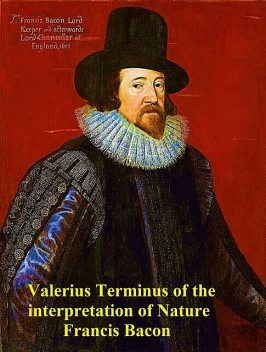 Valerius Terminus; of the interpretation of nature, Francis Bacon