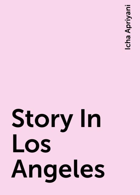 Story In Los Angeles, Icha Apriyani