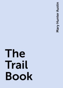 The Trail Book, Mary Hunter Austin