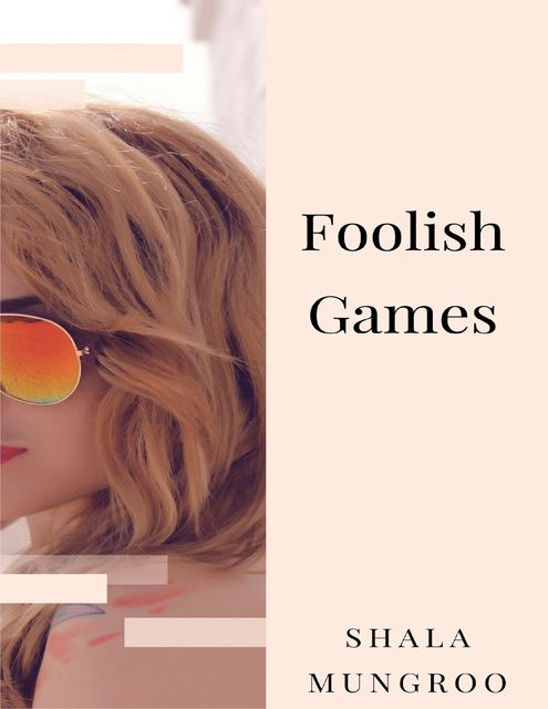 Foolish Games, Shala Mungroo