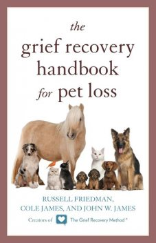 The Grief Recovery Handbook for Pet Loss, Russell Friedman