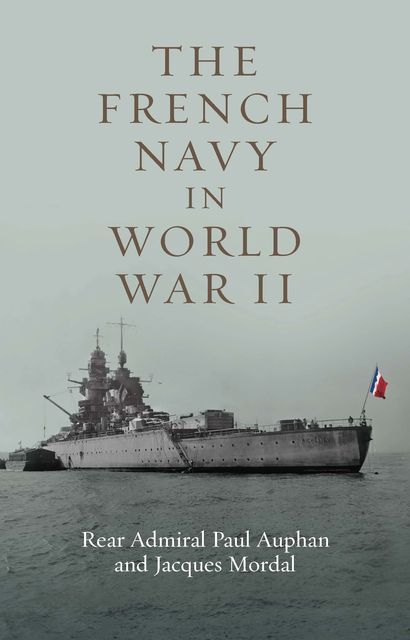The French Navy in World War II, Jacques Mordai, Paul Auphan