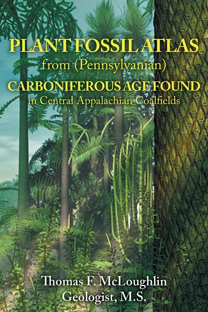 PLANT FOSSIL ATLAS from (Pennsylvanian) CARBONIFEROUS AGE FOUND in Central Appalachian Coalfields, Thomas F. McLoughlin