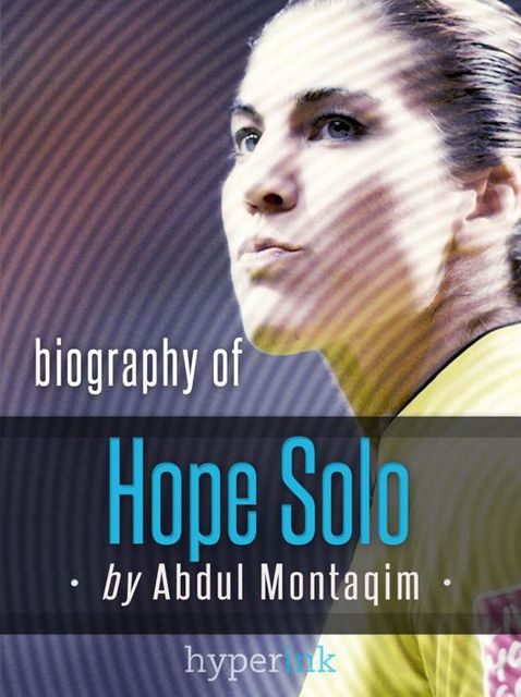 Hope Solo, World Cup Soccer Goalkeeper – Biography, Twitter, The Body Issue and more, Abdul Montaqim