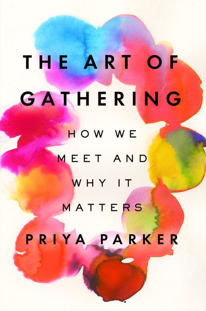 The Art of Gathering, Priya Parker