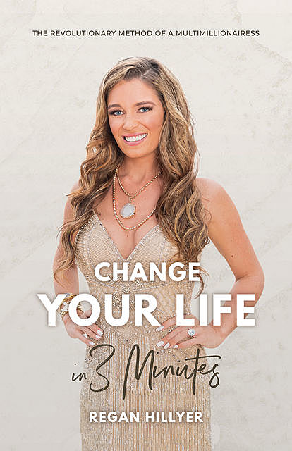 Change Your Life in 3 Minutes, Regan Hillyer