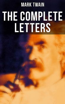 The Complete Letters of Mark Twain, Mark Twain