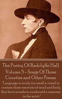The Poetry Of Radclyffe Hall – Volume 5 – Songs Of Three Counties and Other Poems, Radclyffe Hall