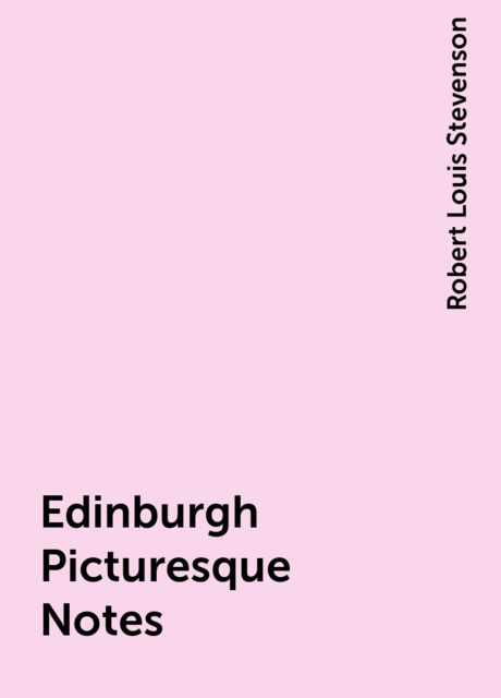 Edinburgh Picturesque Notes, Robert Louis Stevenson