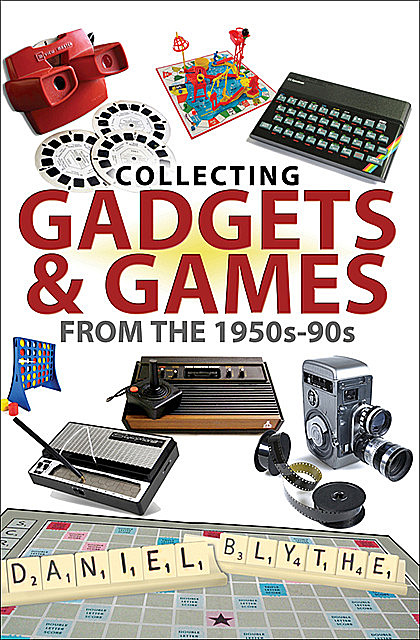 Collecting Gadgets & Games from the 1950s–90s, Daniel Blythe