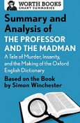 Summary and Analysis of The Professor and the Madman: A Tale of Murder, Insanity, and the Making of the Oxford English Dictionary, Worth Books