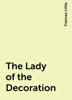The Lady of the Decoration, Frances Little